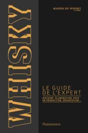Whisky, le guide de l'expert ; histoire, élaboration, pays de production, dégustation... - Couverture - Format classique
