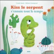 Kiss le serpent s'ennuie tout le temps - Couverture - Format classique