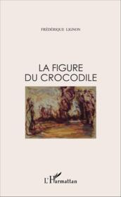 La figure du crocodile ; récits, scènes de vie et mythologie - Couverture - Format classique