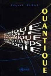 Quantique Mecanique Physique Electrodynamique Theorie Des Champs Cosmologie - Couverture - Format classique