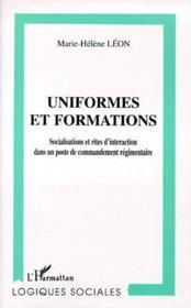 Uniformes et formations ; socialisations et rites d'interaction dans un poste de commandement régimentaire - Couverture - Format classique