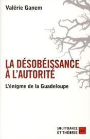 La désobeissance à l'autorité : l'énigme de la Guadeloupe - Couverture - Format classique