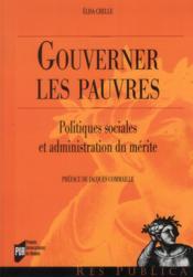 Gouverner les pauvres ; politiques sociales et administration du mérite - Couverture - Format classique
