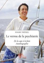 Le verrou de la psychiatrie ; de la cape à la fuite ; autobiographie - Couverture - Format classique