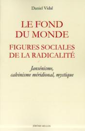 Le fond du monde ; figures sociales de la radicalité - Couverture - Format classique