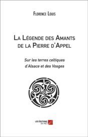 La légende des amants de la Pierre d'Appel ; sur les terres celtiques d'Alsace et des Vosges - Couverture - Format classique