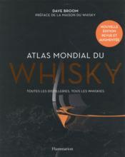 Atlas mondial du whisky ; toutes les distilleries, tous les whsikies - Couverture - Format classique