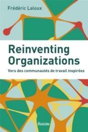 Reinventing organizations ; vers des communautés de travail inspirées - Couverture - Format classique