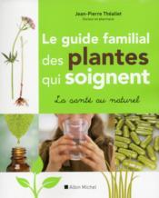 Le guide familial des plantes qui soignent - Couverture - Format classique