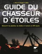 Guide du chasseur d'étoiles ; découvrir les planètes, les étoiles et l'univers en 275 leçons - Couverture - Format classique