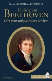 Ludwig van Beethoven ; l'art pour unique raison de vivre - Couverture - Format classique