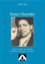 Sister outsider ; essais et propos suir la poésie, l'érotisme, le racisme, le sexisme - Couverture - Format classique