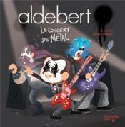 Aldebert raconte ; Aldebert ; le concert de métal - Couverture - Format classique