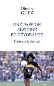 Une passion absurde et dévorante : écrits sur le football - Couverture - Format classique