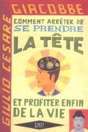 Comment Arreter De Se Prendre La Tete... Et Profiter Enfin De La Vie - Couverture - Format classique