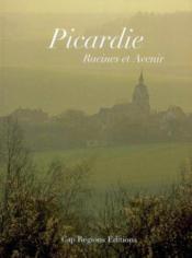 Picardie ; racines et avenir - Couverture - Format classique