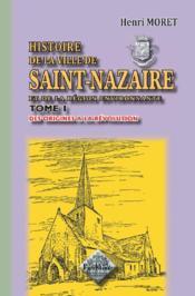 Histoire de la ville de Saint-Nazaire et de la région environnante t.1 ; des origines à la Révolution - Couverture - Format classique
