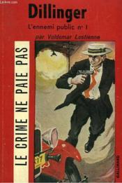 Dillinger. L'Ennemi Public N° 1. Collection Le Crime Ne Paie Pas N° 1 - Couverture - Format classique