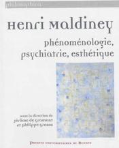 Henri Maldiney ; phénoménologie, psychiatrie, esthétique - Couverture - Format classique