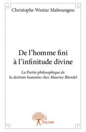 De l'homme fini à l'infinitude divine ; la portée philosophique de la destinée humaine chez Maurice Blondel - Couverture - Format classique