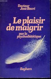 Le Plaisir De Maigrir Par La Psychodietetique. - Couverture - Format classique