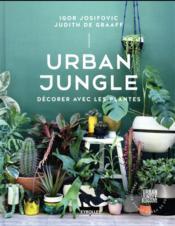 Urban jungle ; décorer avec les plantes - Couverture - Format classique