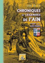 Chroniques et légendes de l'Ain t.3 ; nos pères - Couverture - Format classique