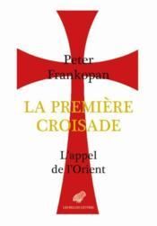 La première croisade ; l'appel de l'Orient - Couverture - Format classique