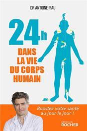 24 heures dans la vie du corps humain ; boostez votre santé au jour le jour ! - Couverture - Format classique