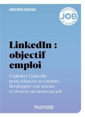 LinkedIn : objectif emploi ; exploiter LinkedIn pour relancer sa carrière, développer son réseau et trouver un nouveau job - Couverture - Format classique