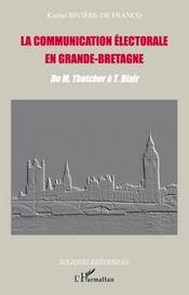 La communication électorale en Grande-Bretagne ; de M. Thatcher à T. Blair - Intérieur - Format classique