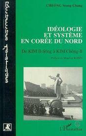 Ideologie Et Systeme En Coree Du Nord : De Kim Il-Song A Kim Chong-Il - Intérieur - Format classique