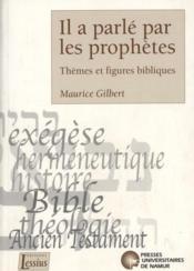 Il a parlé par les prophètes ; thèmes et figures bibliques - Couverture - Format classique