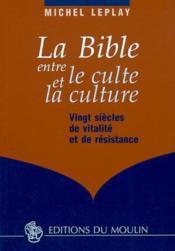 La bible entre le culte et la culture - Couverture - Format classique