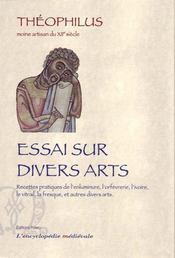 Essais sur divers arts ; recettes pratiques de l'enluminure, l'orfèverie, l'ivoire, le vitrail, la fresque et autres divers arts - Intérieur - Format classique