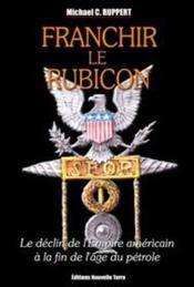 Franchir le rubicon, le déclin de l'empire américain à la fin de l'âge pétrole t.2 - Couverture - Format classique