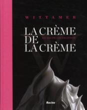 Wittamer ; la crème de la crème ; 100 ans de confessions gourmandes - Couverture - Format classique