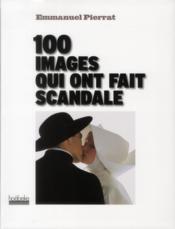 telecharger Les 100 images qui ont fait scandale livre PDF/ePUB en ligne gratuit