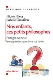 Nos enfants, ces petits philosophes ; partager avec eux leurs grandes questions sur la vie - Couverture - Format classique