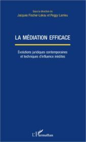 La médiation efficace ; eéolutions juridiques contemporaines et techniques d'influence inédites - Couverture - Format classique