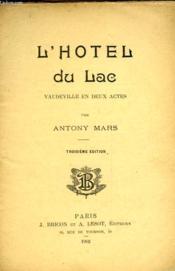 L'Hotel Du Lac - Vaudeville En Deux Actes - Couverture - Format classique