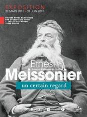 Ernest Meissonier, peintre d'histoire 1815-1891 ; un certain regard - Couverture - Format classique