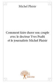Comment faire durer son couple avec le docteur Yves Psalti et le journaliste Michel Plaisir - Couverture - Format classique