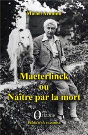 Maeterlinck ou naître par la mort - Couverture - Format classique