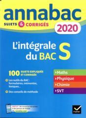 Annabac ; l'intégrale du bac S ; sujets & corrigés (édition 2020) - Couverture - Format classique