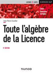 Toute l'algèbre de la licence (5e édition) - Couverture - Format classique