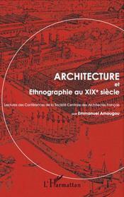 Architecture et ethnographie au XIX siècle ; lectures des conférences de la société centrale des architectes français - Intérieur - Format classique