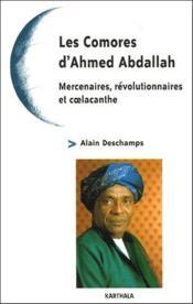 Les comores d'Ahmed Abdallah ; mercenaires, révolutionnaires et coelacanthe - Couverture - Format classique