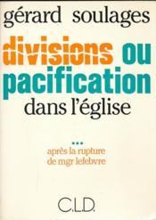 Divisions ou pacification dans l'eglise apres la rupture de mgr lefebvre - Couverture - Format classique