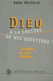 Dieu à la croisée de nos questions ; l'évangile de Jean témoigne - Couverture - Format classique